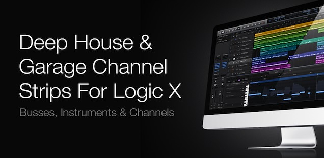 Deep House & Garage Channel Strips For Logic Pro X